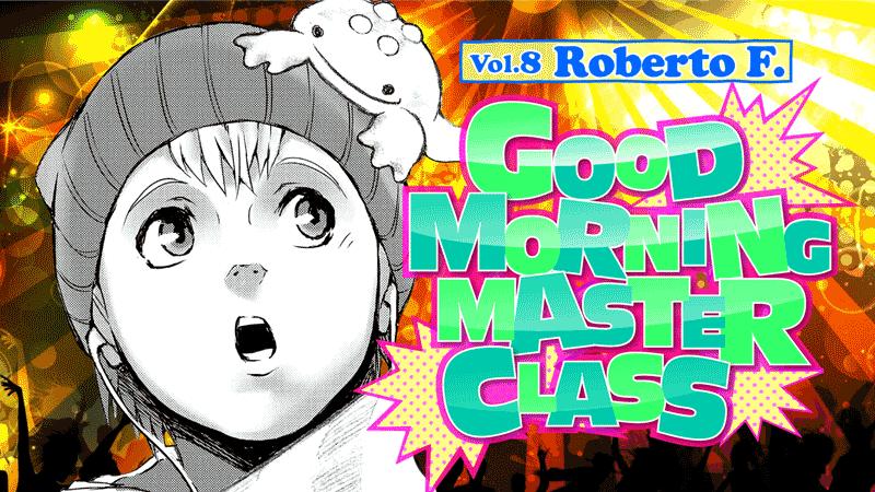 GOOD MORNING MASTER CLASS!!! #08 Roberto F.