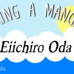 Making a Mangaka: #4 Eiichiro Oda