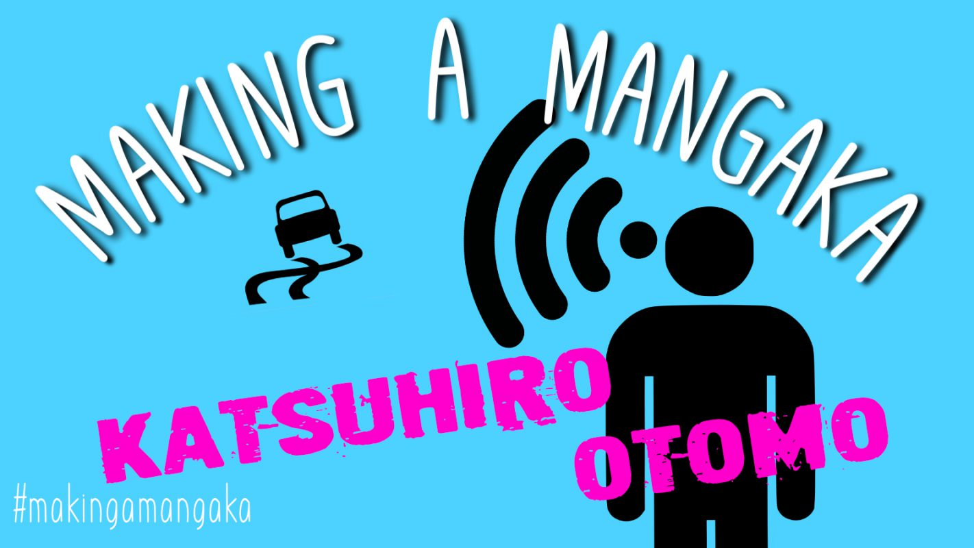 Making a Mangaka: #8 Katsuhiro Otomo – SILENT MANGA AUDITION®