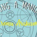 Making a Mangaka: #12 Hiromu Arakawa