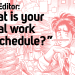 Q: What is your typical work day schedule?