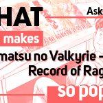 "Q: What makes ""Shumatsu no Valkyrie – Record of Ragnarok"" so popular?"